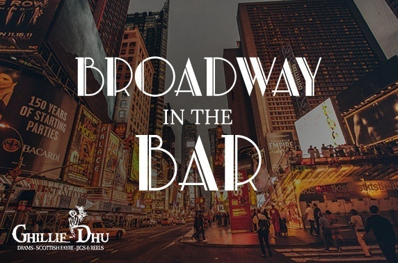 Broadway in the Bar, Ghillie Dhu