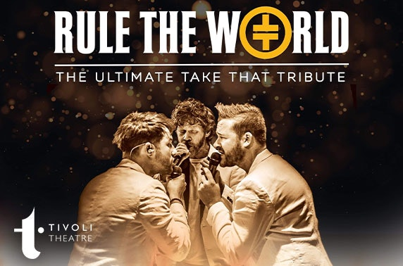 Rule the World - The Ultimate Take That Experience, Tivoli Theatre