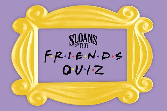 Friends Quiz Night at Sloans